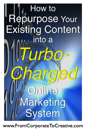 How To Repurpose Your Existing Content into a Turbo-Charged Online Marketing System