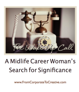 The Wake-Up Call: A Midlife Career Woman's Search for Significance