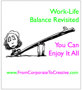 Work-Life Balance Revisited: You Can Enjoy It All