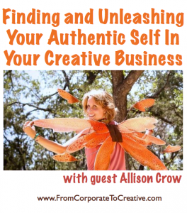 Finding and Unleashing Your Authentic Self In Your Creative Business