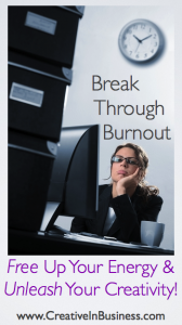 Break Through Burnout: Free Up Your Energy & Unleash Your Creativity!