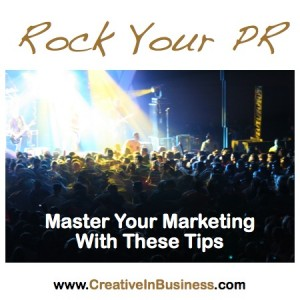 Rock Your PR–Master Your Marketing With These Tips