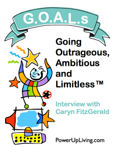 G.O.A.L.S: Going Outrageous, Ambitious and Limitless™