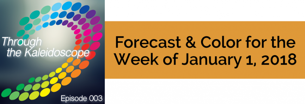 Episode 003 - Forecast & Color for the Week of January 1, 2018