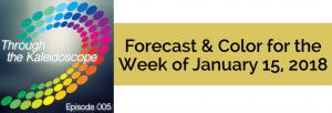 Episode 005 - Forecast & Color for the Week of January 15, 2018