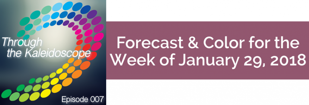 Episode 007 - Forecast & Color for the Week of January 29, 2018