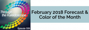 Episode 008 - February 2018 Forecast & Color of the Month
