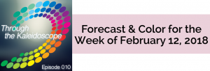 Episode 010 - Forecast & Color for the Week of February 12, 2018