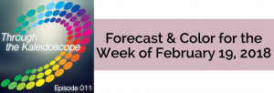 Episode 011 - Forecast & Color for the Week of February 19, 2018
