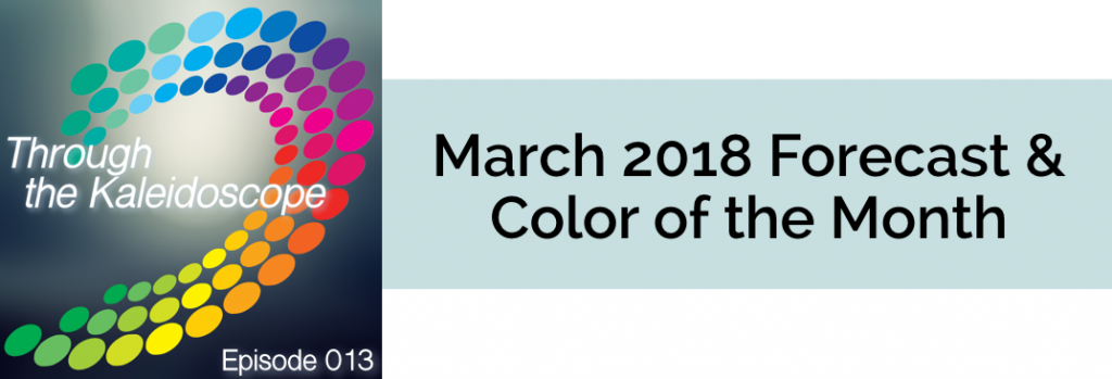 Episode 013 - Forecast & Color for the Month of March 2018
