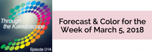 Episode 012 - Forecast & Color for the Week of March 5, 2018