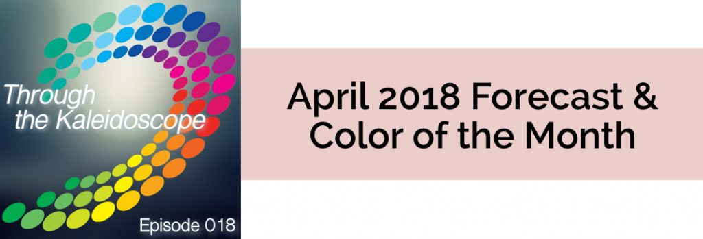 Episode 018 - Forecast & Color for the Month of April 2018