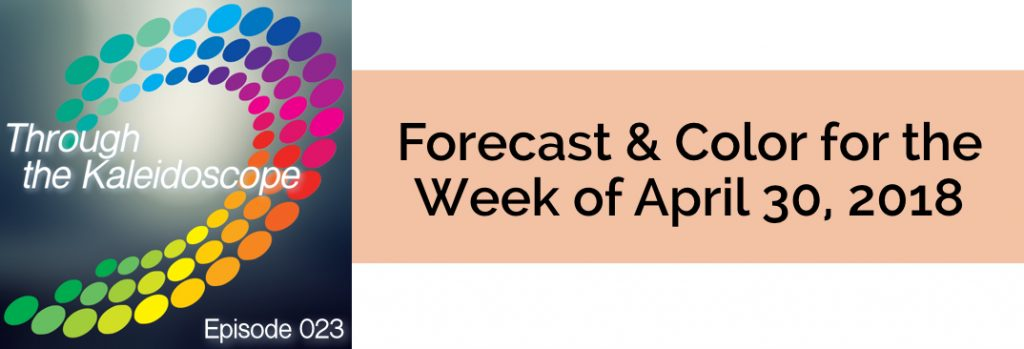 Episode 023 - Forecast & Color for the Week of April 30, 2018