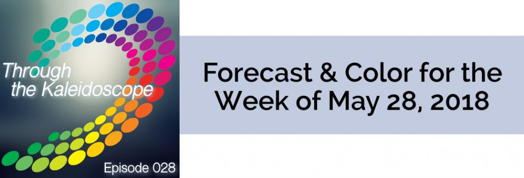 Episode 028 - Forecast & Color for the Week of May 28 2018