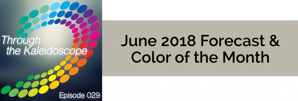 Episode 29 - Forecast & Color for the Month of June 2018