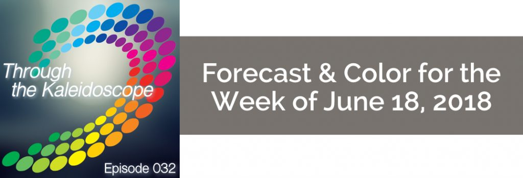Episode 032 - Forecast & Color for the Week of June 18, 2018