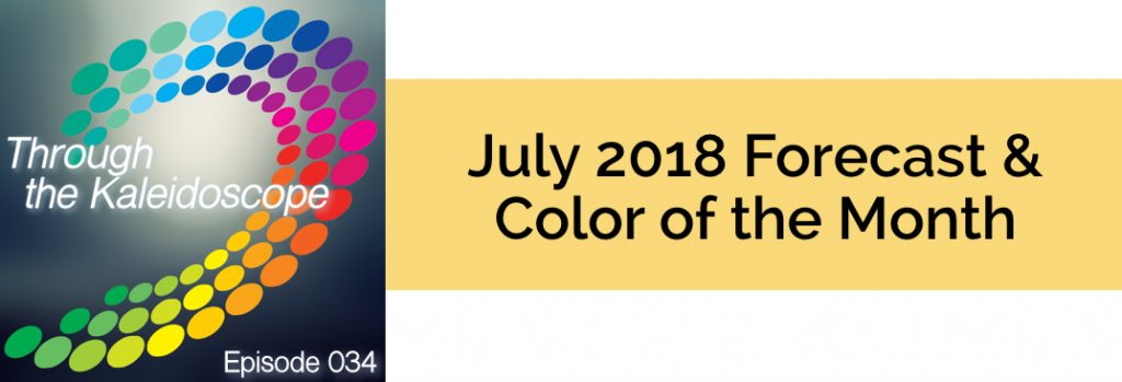 Episode 034 - Forecast & Color for the Month of July 2018