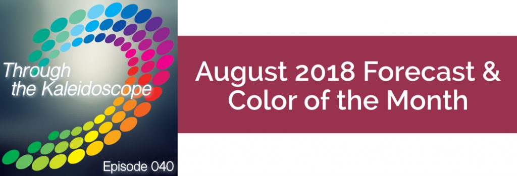 Episode 040 - Forecast & Color for the Month of August 2018