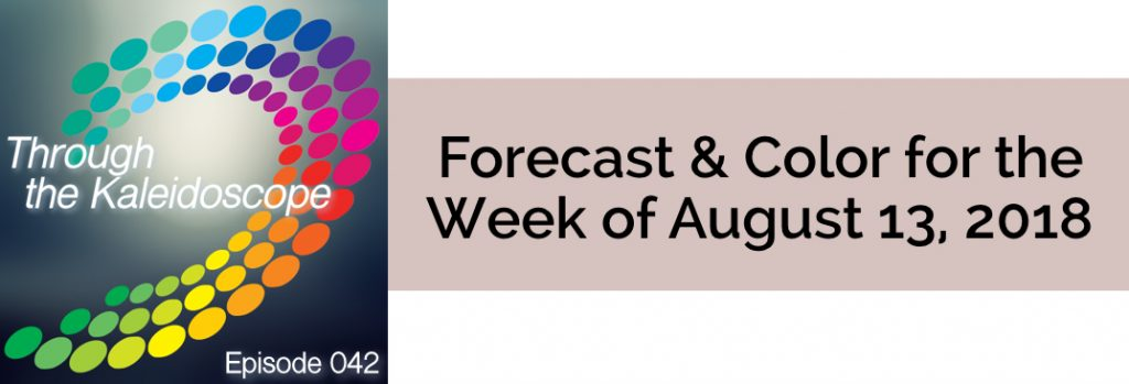 Episode 042 - Forecast & Color for the Week of August 13, 2018