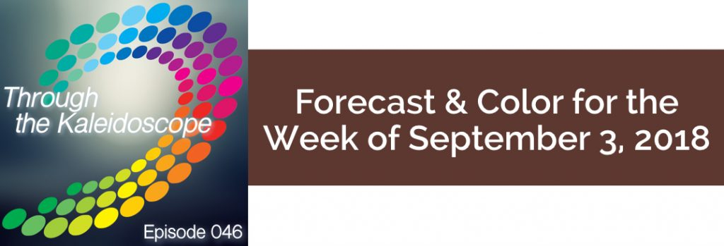 Episode 046 - Forecast & Color for the Week of September 3 2018