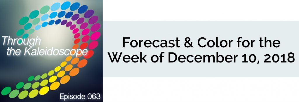 Episode 063 - Forecast & Color for the Week of December 10 2018