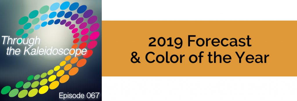 Episode 067 - 2019 Forecast & 2019 Color of the Year