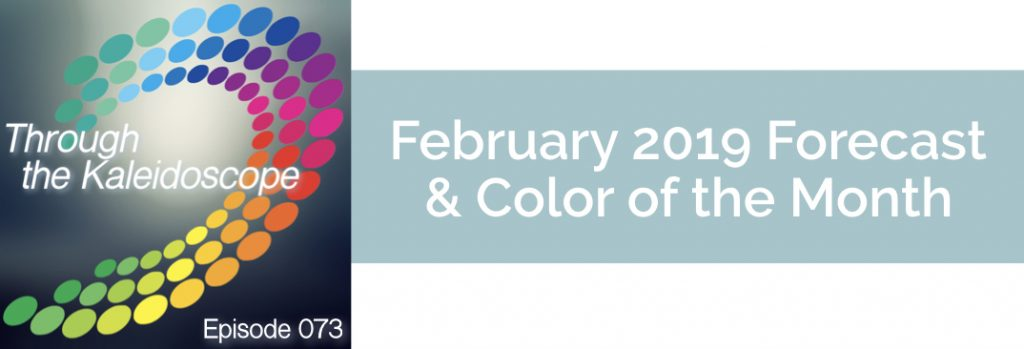 Episode 073 - Forecast & Color for the Month of February 2019