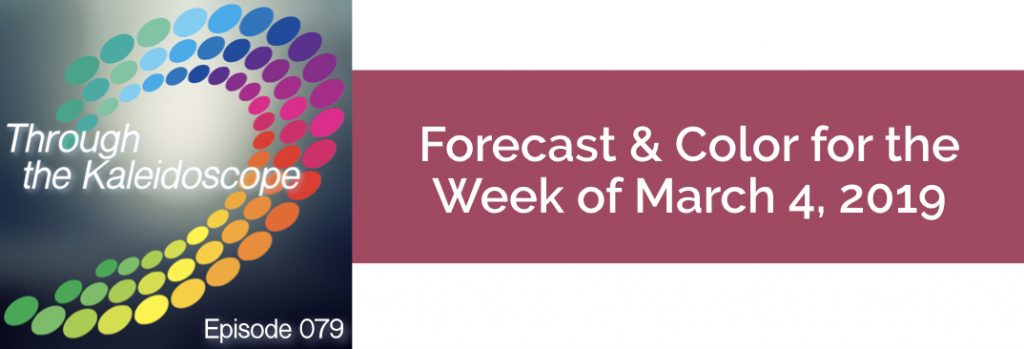 Episode 079 -Forecast & Color for the Week of March 4 2019