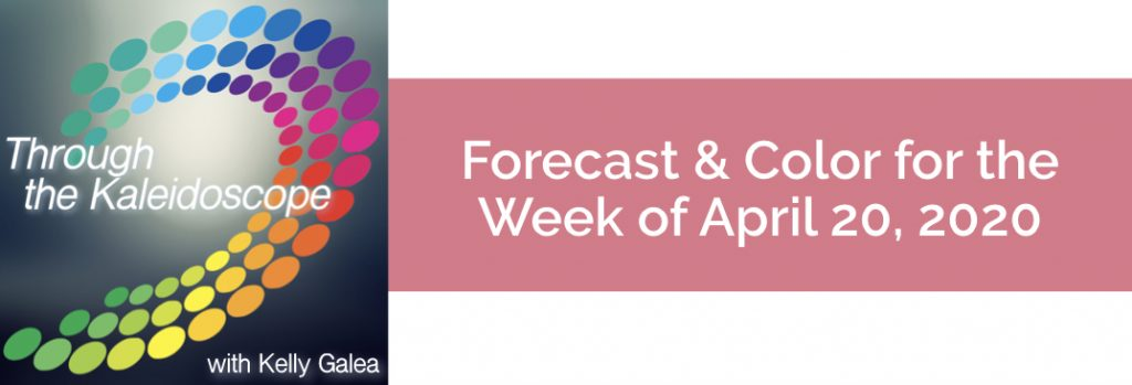 Forecast & Color for the Week of April 20, 2020