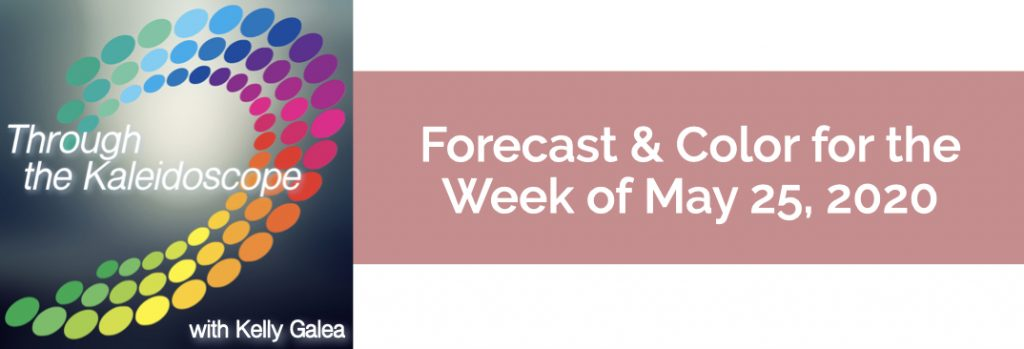 Forecast & Color for the Week of May 25, 2020