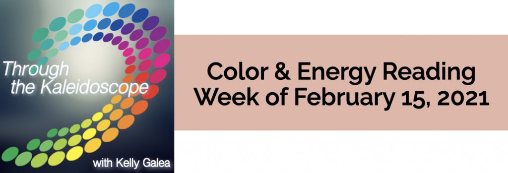 Color & Energy Reading for the Week of February 15 2021