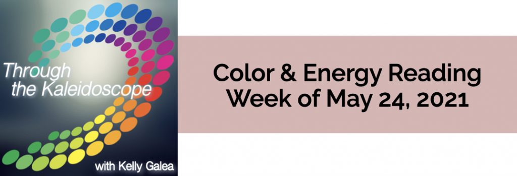 Color & Energy Reading for the Week of May 24 2021
