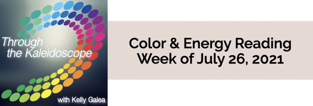Color & Energy Reading for the Week of July 26 2021