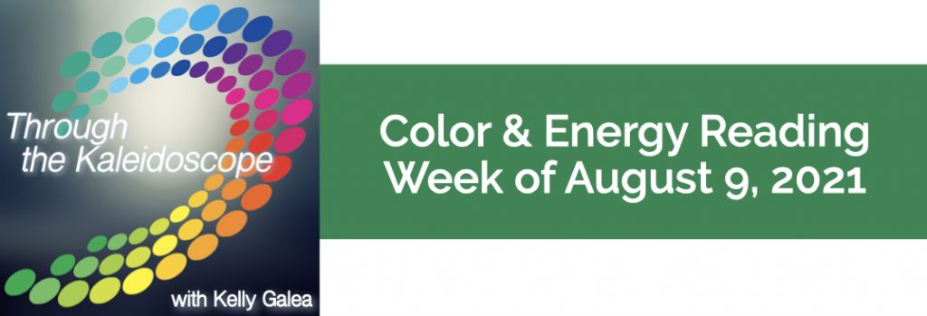 Color & Energy Reading for the Week of August 9 2021